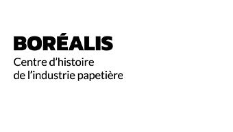 Boréalis Centre d'histoire de l'industrie papetière